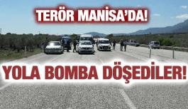 MANİSA'DA YOLA BOMBA DÖŞEDİLER!
