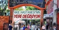 AKIL HASTANESİ'NİN YERİ DEĞİŞİYOR!