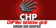 CHP'LİLER BİRBİRİNE GİRDİ