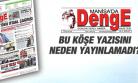 DENGE GAZETESİ ŞAKİR KORUK'UN KÖŞE YAZISINI İÇ SAYFADAN KALDIRDI