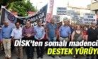 DİSK'ten Somalı Madencilere Destek Yürüyüşü