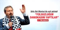 İDRİS BAL MANİSA'DA ESTİ GÜRLEDİ
