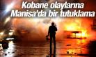 KOBANE EYLEMLERİNE MANİSA'DA BİR TUTUKLAMA