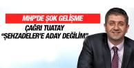 MHP'DE ŞOK GELİŞME ÇAĞRI TUATAY ŞEHZADELER'E ADAY DEĞİLİM