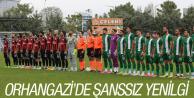 ORHANGAZİ'DE ŞANSSIZ YENİLGİ!