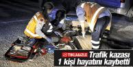TRAFİK KAZASI 1 KİŞİ HAYATINI KAYBETTİ