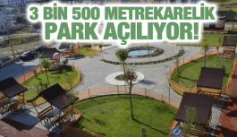 3 BİN 500 METREKARELİK PARK AÇILIYOR