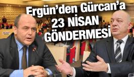 ERGÜN'DEN GÜRCAN'A 23 NİSAN GÖNDERMESİ