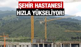 ŞEHİR HASTANESİ HIZLA YÜKSELİYOR