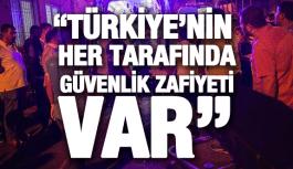 """CHP'Lİ NURLU, """"TÜRKİYE'NİN HER YERİNDE GÜVENLİK ZAFİYETİ VAR"""""""