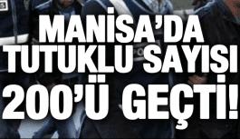MANİSA'DA FETÖ TUTUKLUSU 200'Ü GEÇTİ