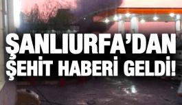 ŞANLIURFA'DAN ŞEHİT HABERİ GELDİ!