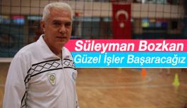 """Süleyman Bozkan, """"Güzel İşler Başaracağız"""""""
