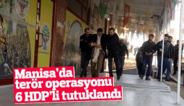 Manisa'da terör opersyonu 6 HDP'li tutuklandı