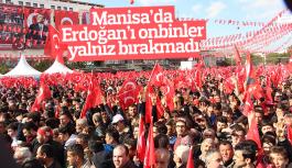 Cumhurbaşkanı Erdoğan'ı Manisa'da onbinler yalnız bırakmadı