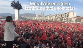 Meral Akşener'den İzmir'de gövde gösterisi