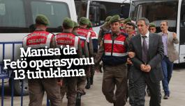 Manisa'da FETÖ oprasyonu 13 tutuklama