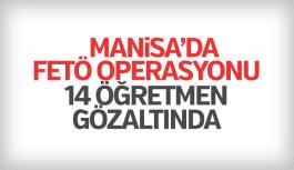 Manisa'da FETÖ'cü 14 öğretmen gözaltına alındı