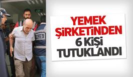 Askere yemek veren firmadan 6 kişi tutuklandı