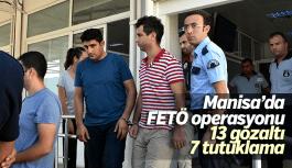 Manisa'da FETÖ operasyonu 13 gözaltı 7 tutuklama