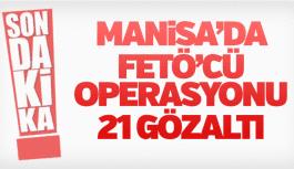 Manisa'da FETÖ operasyonu 21 gözaltı