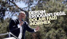 """Muharrem İnce """"Derdim Erdoğan'ı değil Faizi Doları indirmek"""