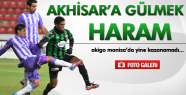 AKHİSARSPOR'A GÜLMEK HARAM! 0-0