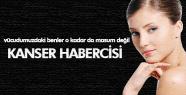 BENLERİNİZ KANSER HABERCİSİ OLABİLİR