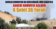 Bingöl - Muş Karayolunda Askeri Konvoya Saldırı