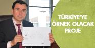 Bu proje Türkiye'ye örnek olur!