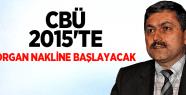 CBÜ, 2015'TE ORGAN NAKLİNE BAŞLAYACAK