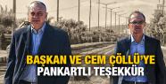 CENGİZ ERGÜN ve CEM ÇÖLLÜ'YE PANKARTLI TEŞEKKÜR