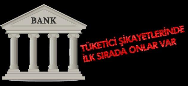TÜKETİCİ ŞİKAYETLERİNİN ÇOĞU BANKALARDAN