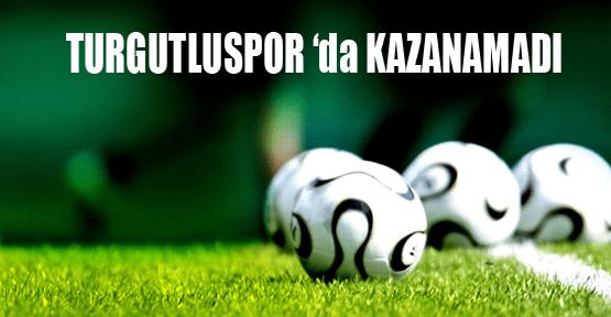 Turgutluspor'da Kazanamadı!