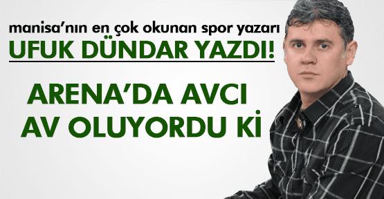 UFUK DÜNDAR ;ARENADA AVCI AV OLUYORDU Kİ...