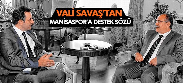 VALİ SAVAŞ'TAN MANİSASPOR'A DESTEK SÖZÜ
