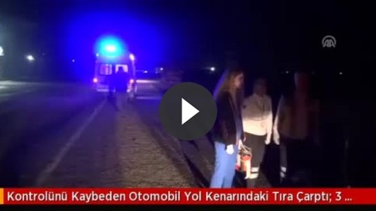 Yol kenarında duran tıra çarpti 3 ölü 2 yaralı