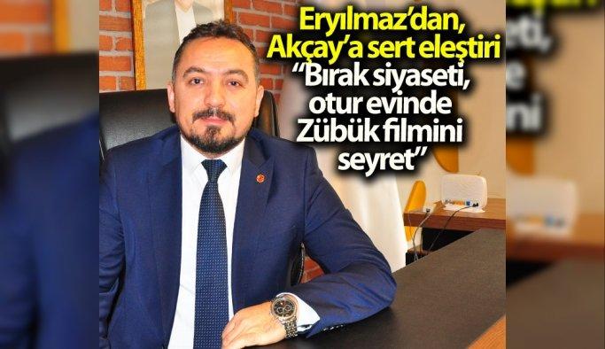 """Eryılmaz'dan, Akçay'a sert eleştiri, """"Bırak siyaseti, otur evinde Zübük filmini seyret"""""""
