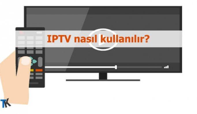 IPTV nasıl kullanılır?