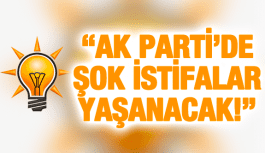 """""""AK PARTİ'DE ŞOK İSTİFALAR YAŞANACAK!"""""""