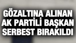 AK PARTİ İLÇE BAŞKANI SERBEST BIRAKILDI