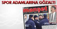 MANİSA'DA SPOR ADAMLARINA GÖZALTI